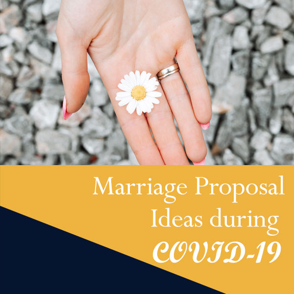 Marriage Proposal Ideas during Covid-19