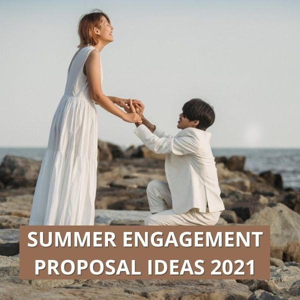 Summer Marriage Proposal Ideas 2021- The Romantic Ways to Propose