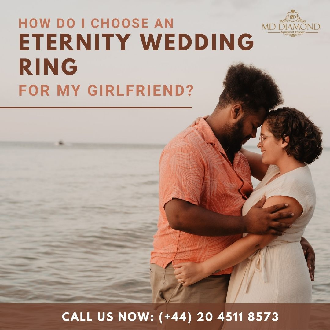 How Do I Choose an Eternity Wedding Ring for My Girlfriend?